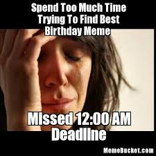 Meme Create Your Own - spend too much time trying to find best birthday meme create your