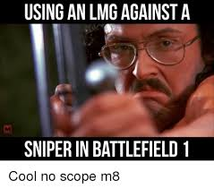 M8 Meme - using an lmg against a sniperin battlefield 1 cool no scope m8