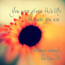 you were given this because you are enough to live it