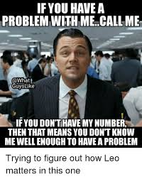 Meme Means - if you have a problem with me call me guys like if you don