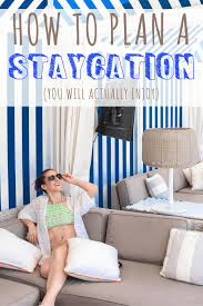 how to plan a staycation you will actually enjoy i seeking neverland