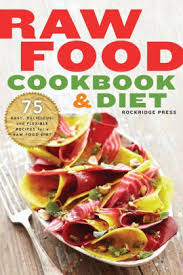 raw food cookbook and diet 75 easy delicious and flexible