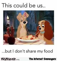 Meme Food - this could be us but i don t share my food funny meme pmslweb