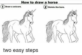 How To Draw Meme - how to draw a horse 1 draw a unicorn 2 delete the horn two easy