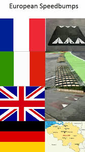Speed Bump Meme - styles and shapes of european speed bumps funny