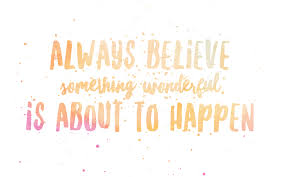 always believe something wonderful is about happen free desktop