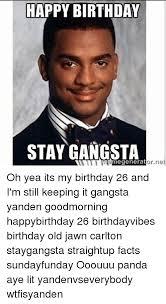 Happy Birthday Meme Generator - happy birthday stay gangsta net meme generator oh yea its my