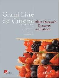 livre cuisine ducasse grand livre de cuisine alain ducasses s desserts and pastries by