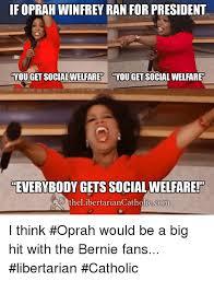 How To Get Welfare Meme - if oprah winfrey ran for president you get welfare you get social