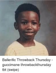 Tbt Meme - ballerific throwback thursday guccimane throwbackthursday tbt
