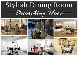 Stylish Dining Room Decorating Ideas by Stylish Dining Room Decorating Ideas