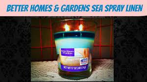 homes gardens candle review better homes gardens sea spray linen youtube