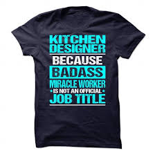 Kitchen Designer Job Kitchen Designer T Shirts Hoodie Sweatshirt Pin T Shirts Sunfrog