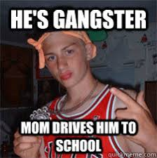 Funny Gangster Meme - he s gangster mom drives him to school wannabe gangster quickmeme
