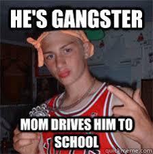 Wannabe Gangster Meme - wannabe gangster memes quickmeme