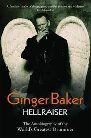 Ginger Baker Blind Faith Hellraiser The Autobiography Of The World U0027s Greatest Drummer By