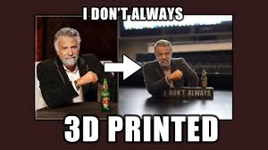 I Dont Always Meme - i don t always meme 3d print youtube