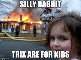 Trix Cereal Meme - trix are only for kids imgflip