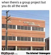 Do All The Meme - when there s a group project but you do all the work funny meme