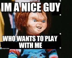 Meme In English - im a nice guy chucky meme on memegen