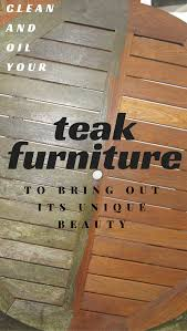 clean and oil your teak furniture to bring out its unique beauty