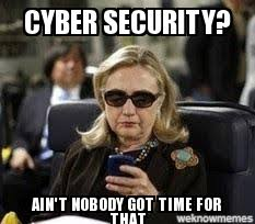 It Security Meme - hillary cyber cyber security ain t nobody got time for that