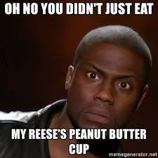 Reeses Meme - oh no you didn t just eat my reese s peanut butter cup kevin