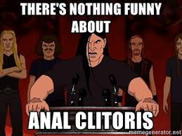Funny Anal Meme - there s nothing funny about anal clitoris metalocalypse meme