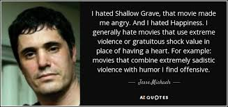 jesse michaels quote i hated shallow grave that movie made me