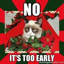 Early Christmas Meme - christmas too early google search grumpy cat pinterest