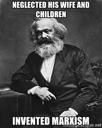 Neglected Wife Meme - neglected his wife and children invented marxism karl marx to the