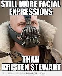Kristen Stewart Meme - bane still has more facial expression than kristen stewart funny