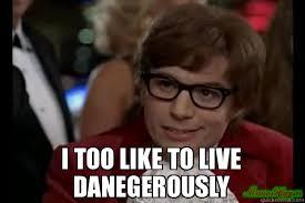 Meme Live - i too like to live danegerously meme dangerously austin powers
