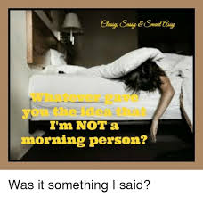Not A Morning Person Meme - matt i m not a morning person was it something i said meme on me me