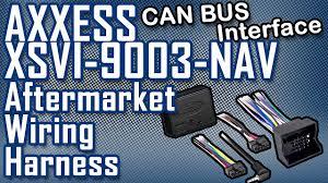 aftermarket wiring harness axxess xsvi 9003 nav interface youtube