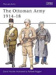 Ottoman Army Ww1 The Ottoman Army 1914 18 Osprey Publishing
