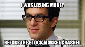 Stock Memes - i was losing money before the stock market crashed business