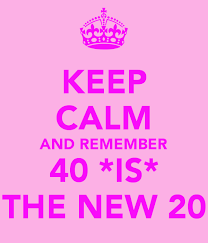 Keep Calm Birthday Meme - keep calm and remember 40 is the new 20 keep calm and carry on