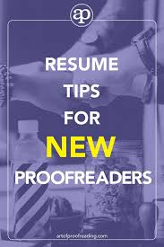 Proofreader Resume Resume Tips For New Proofreaders Art Of Proofreading