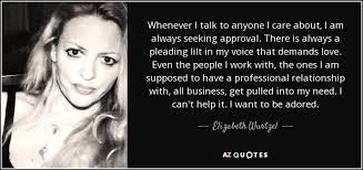 Seeking What Is It About Elizabeth Wurtzel Quote Whenever I Talk To Anyone I Care About I