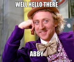 Abby Meme - well hello there abby willy wonka sarcasm meme make a meme