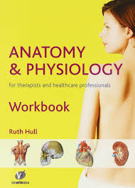 Advanced Anatomy And Physiology Anatomy And Physiology Workbook For Therapists And Healthcare