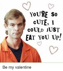 Cute Valentine Meme - c2 you re so cute i could just eat you ujp be my valentine cute