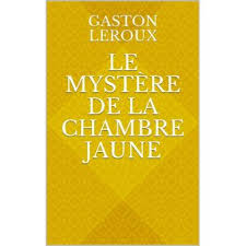 le mystère de la chambre jaune résumé le mystère de la chambre jaune résumé 100 images le mystère de