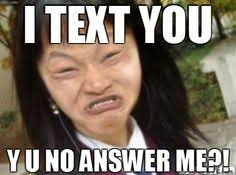 Text Back Meme - you text me i respond in 15 seconds then apparently you die of