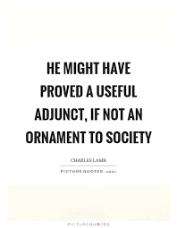 he might proved a useful adjunct if not an ornament to