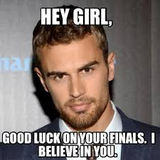 Good Luck On Finals Meme - meme creator theo james meme generator at memecreator org