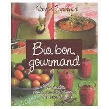 livre cuisine bio bio bon gourmand mes recettes pour cuisiner les aliments du bien