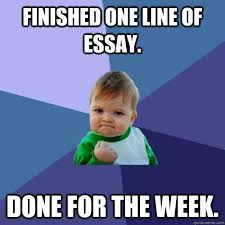 One Line Memes - finished one line of essay done for the week essay homework