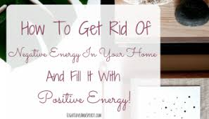 get rid of negative energy getting rid of the negative ashley strong